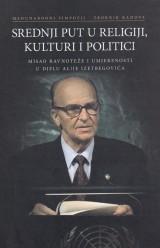 Srednji put u religiji, kulturi i politici - Misao ravnoteže i umjerenosti u djelu Alije Izetbegovića
