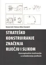 Strateško konstruiranje značenja riječju i slikom - Konceptualna motivacija u ovladavanju jezikom