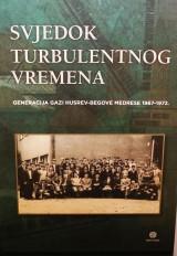 Svjedok turbulentnog vremena - Generacija Gazi Husrev-begove medrese 1967-1972
