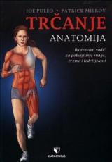 Trčanje: anatomija - ilustrovani vodič za poboljšanje snage, brzine i izdržljivosti