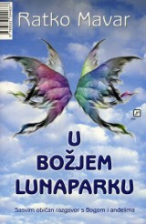 U Božjem lunaparku - sasvim običan razgovor s Bogom i anđelima
