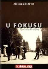 U fokusu - Ogledi o hrvatskoj fotografiji