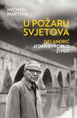 U požaru svjetova - Ivo Andrić jedan evropski život