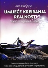 Umijeće kreiranja realnosti - Vodič za svjesne kreatore