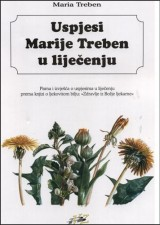 """Uspjesi Marije Treben u liječenju - Pisma i izvješća o uspjesima u liječenju prema knjizi o ljekovitom bilju: """"Zdravlje iz Božje ljekarne)"""