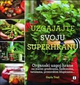 Uzgajajte svoju superhranu - Organski uzgoj hrane na malom prostoru
