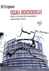 Velika degeneracija - Kako se institucije raspadaju i ekonomije umiru