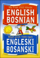 English - Bosnian : My First 1000 Words / Engleski - bosanski : Mojih prvih 1000 riječi