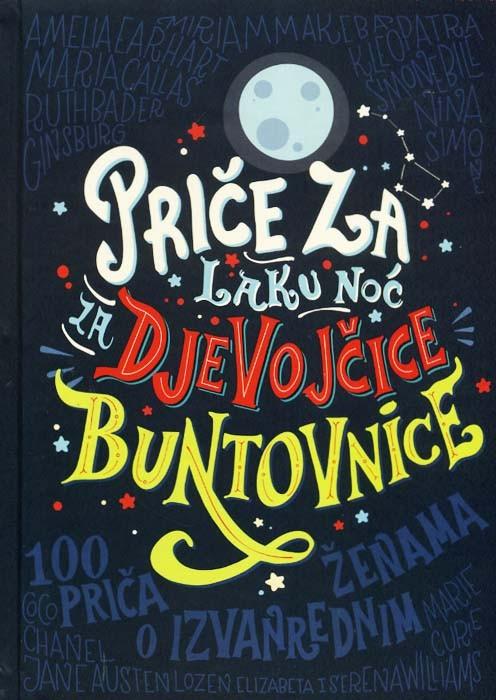 Priče Za Laku Noć Za Djevojčice Buntovnice 100 Priiča O Izvanrednim ženama Eelena Favili Francesca Cavallo Buybook Point Knjižara On Line
