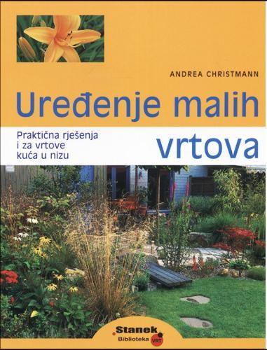 Uređenje malih vrtova - Andrea Christmann  Knjiga.ba knjižara
