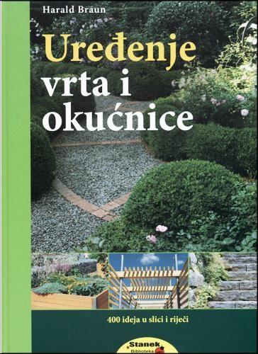 Uređenje vrta i okućnice - 400 ideja u slici i riječi - Harald Braun  Knjiga...