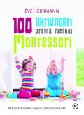 100 aktivnosti prema metodi Montessori - Kako pratiti dijete u otkrivanju svijeta
