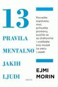 13 pravila mentalno jakih ljudi - Povratite sopstvenu moć, prihvatite promenu, suočite se sa svojim strahovima i uvežbajte svoj mozak za sreću i uspeh