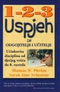 1-2-3 uspjeh za odgojitelje i učitelje - Učinkovita disciplina od dječjeg vrtića do 8. razreda