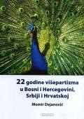 22 godine višepartizma u Bosni i Hercegovini, Srbiji i Hrvatskoj