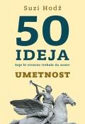 50 ideja koje bi stvarno trebalo da znate - Umetnost