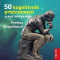 50 kognitivnih pristrasnosti za koje treba da znate