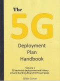 The 5G Deployment Plan Handbook: Volume 1, 5G technical deployment and history around building 5G and IOT businesses. (5G Deployment Handbook)