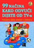 99 načina kako odvući dijete od televizije - Pobijedite dječju ovisnost o televizoru