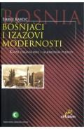 Bošnjaci i izazovi modernosti - Kasni osmanlijski i Habsburški period
