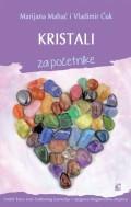 Kristali za početnike - Vodič kroz svet čudesnog kamenja i njihova blagotvorna dejstva