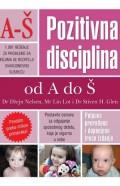 Pozitivna disciplina A-Š - 1001 rešenje za probleme sa kojima se roditelji svakodnevno sreću