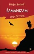 Šamanizam za početnike - U šetnji sa svetskim isceliteljima zemlje i neba