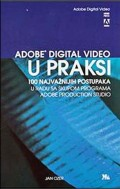 Adobe digital video u praksi - 100 najvažnijih postupaka u radu sa skupom programa Adobe production studia