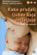 Kako pružiti ljubav koja iscjeljuje - Vodič za roditelje
