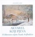Akvarel koji pjeva - O likovnom svijetu Fuada Arifhodžića