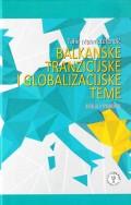 Balkanske tranzicijske i globalizacijske teme - Eseji i prikazi