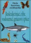 Beskralježnjaci, ribe, vodozemci, gmazovi i ptice - dječja ilustrirana enciklopedija