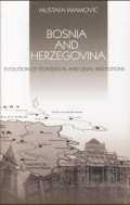Bosnia and Herzegovina - Evolution of Its Political and Legal Institutions