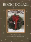 BOŽIĆ DOLAZI - Domišljati ukrasi, čudesni darovi i slasni recepti