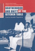 Brotherhood and Unity at the Kitchen Table - Food in Socialist Yugoslavia