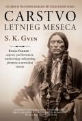 Carstvo letnjeg meseca - Kvana Parker - uspon i pad Komanča, najmoćnijeg indijanskog plemena u američkoj istoriji