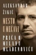 Mesto u mećavi - priča o Milanu Mladenoviću