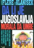 Da li je Jugoslavija morala da umre ...ili kako su etničke komunističke elite kontinuitetom svojih svađa dovele do neizbežnog kraha SFRJ
