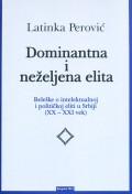 Dominantna i neželjena elita - beleške o intelektualnoj i političkoj eliti u Srbiji (XX-XXI vek)