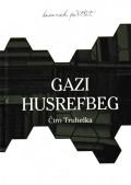 Gazi Husrefbeg - Njegov život i njegovo doba