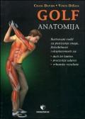 Golf: anatomija- Ilustrovani vodič za postizanje snage i fleksibilnosti za duži let loptice, preciznije udarce i vrhunske rezultate