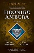 Hronike Ambera - III tom: Aduti propasti/Krv Ambera/Obeležje Haosa