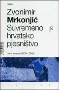 Suvremeno hrvatsko pjesništvo - Novi tekstovi (1970 - 2010)