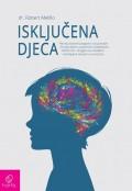 Isključena djeca - Revolucionarni program koji pomaže mozak djece s autizmom, disleksijom, ADHD-om i drugim neurološkim smetnjama dovesti u ravnotežu