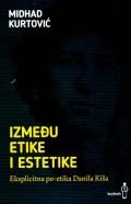 Između etike i estetike - Eksplicitna po-etika Danila Kiša