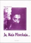 Ja, Maja Pliseckaja