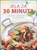 Jela za 30 minuta - 300 brzih i ukusnih recepata za sve prigode