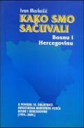 Kako smo sačuvali Bosnu i Hercegovinu