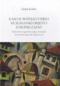 Kako su Bošnjaci vidjeli muslimanski orijent i evropski zapad