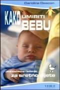 Kako umiriti bebu - Jednostavna rješenja za sretno dijete